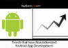 Trends that Revolutionized Android App Development
