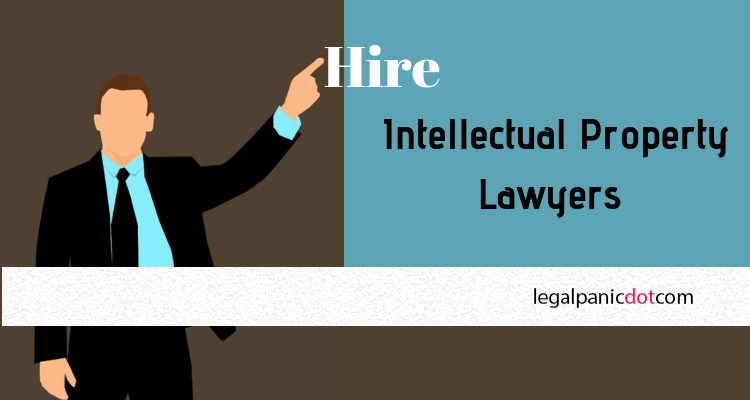 Everything You need to know to hire Intellectual Property Lawyers or become one