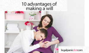 Advantages of making a Will - 10 benefits