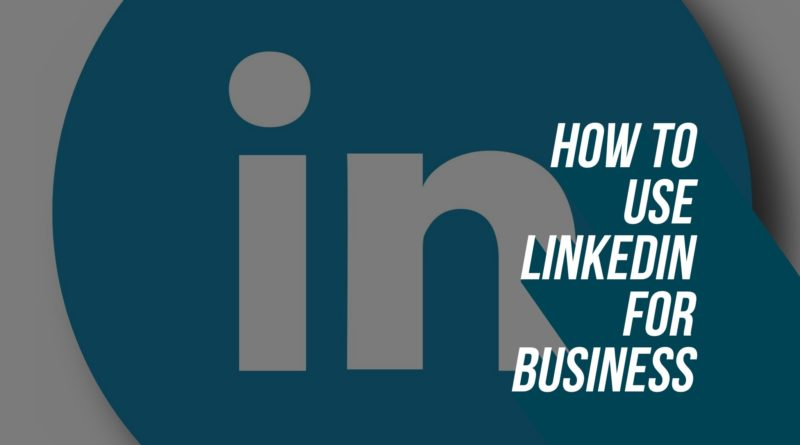 how to use LinkedIn for business